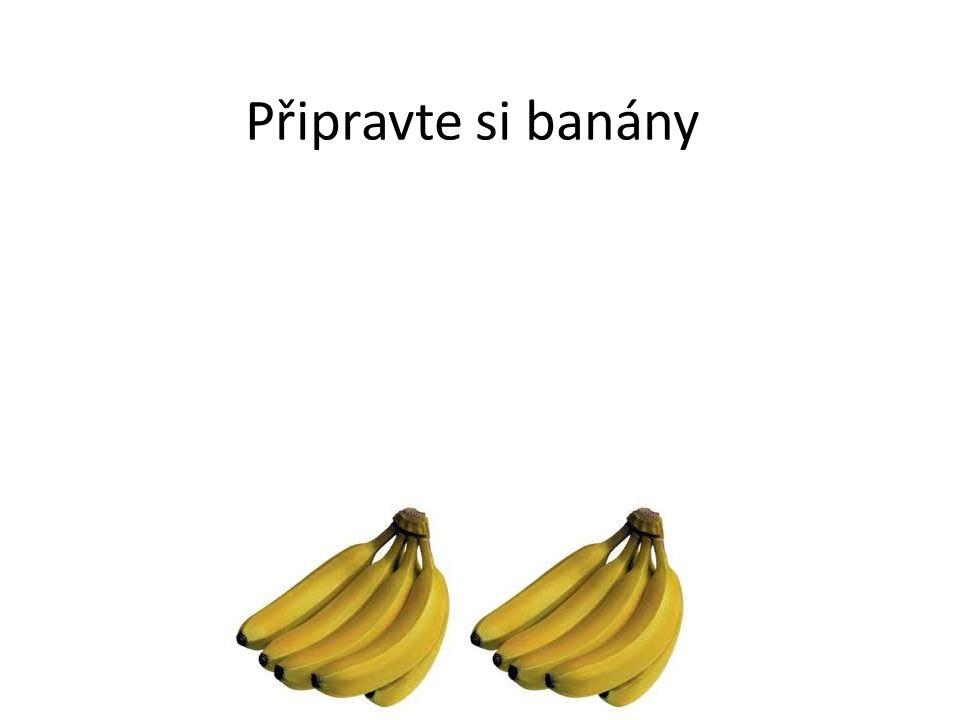 Připravte si banány