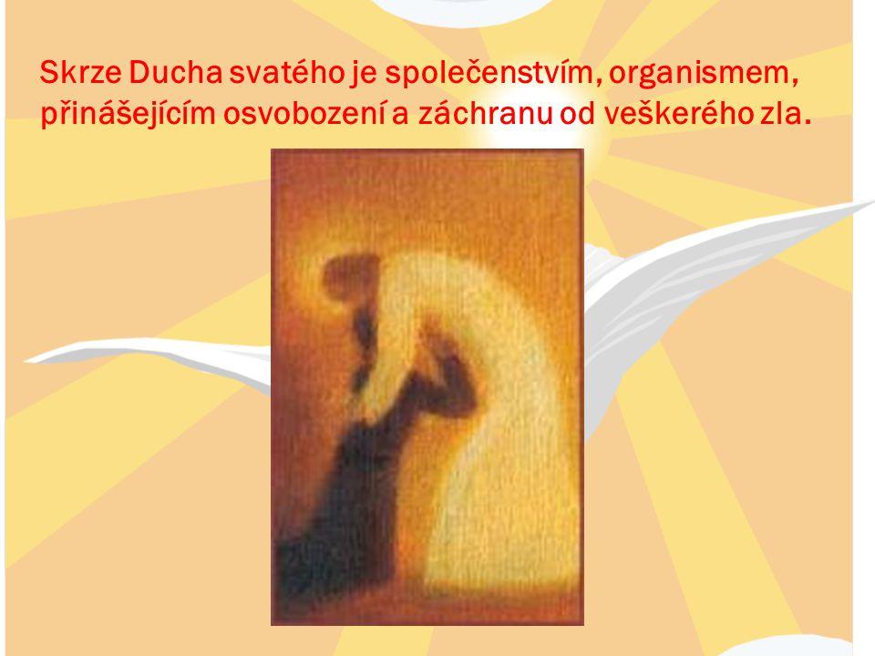 Skrze Ducha svatého je společenstvím, organismem,