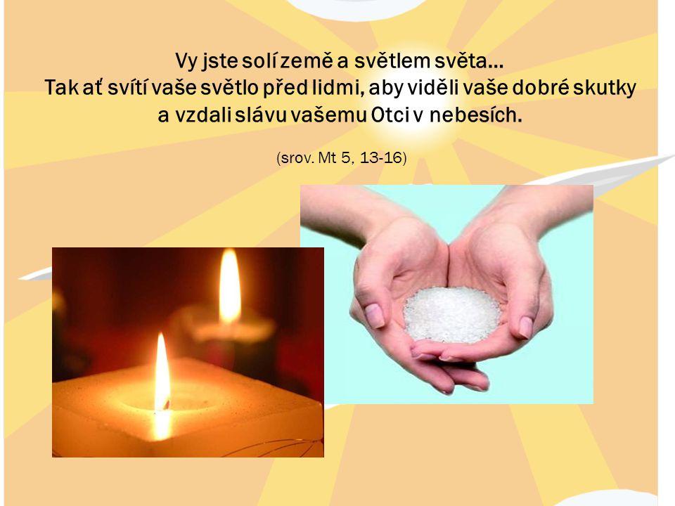 Vy jste solí země a světlem světa…