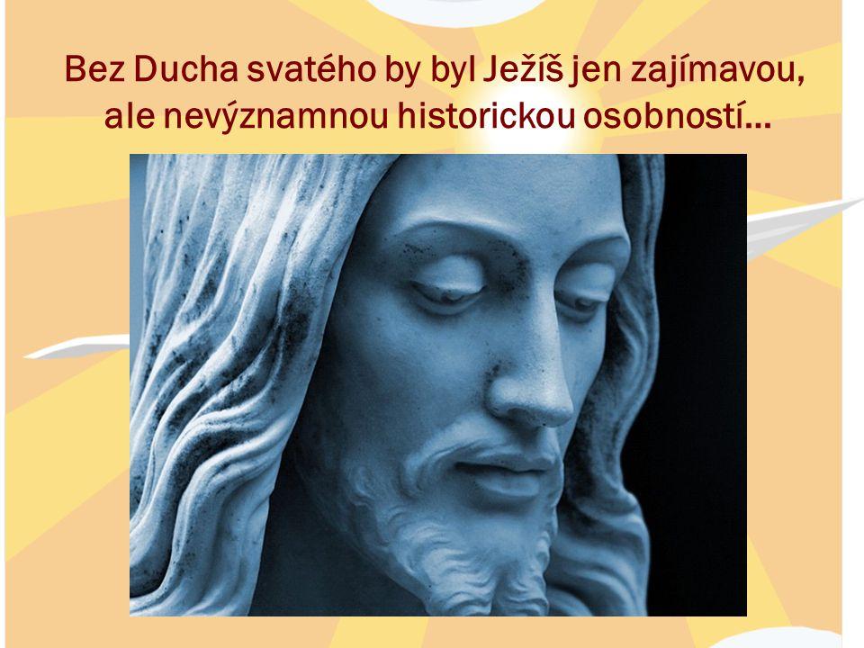 Bez Ducha svatého by byl Ježíš jen zajímavou,