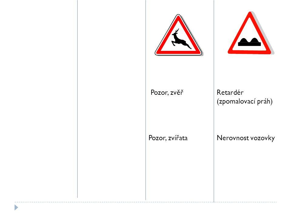 Pozor, zvěř Retardér (zpomalovací práh) Pozor, zvířata Nerovnost vozovky