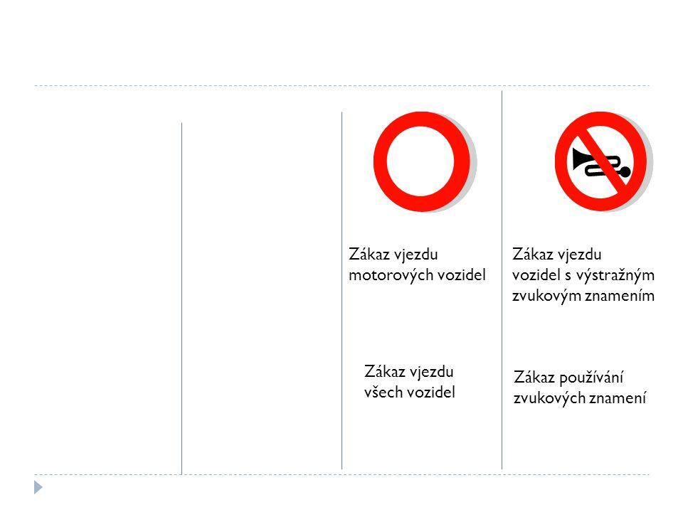 Zákaz vjezdu motorových vozidel. Zákaz vjezdu. vozidel s výstražným. zvukovým znamením. Zákaz vjezdu.