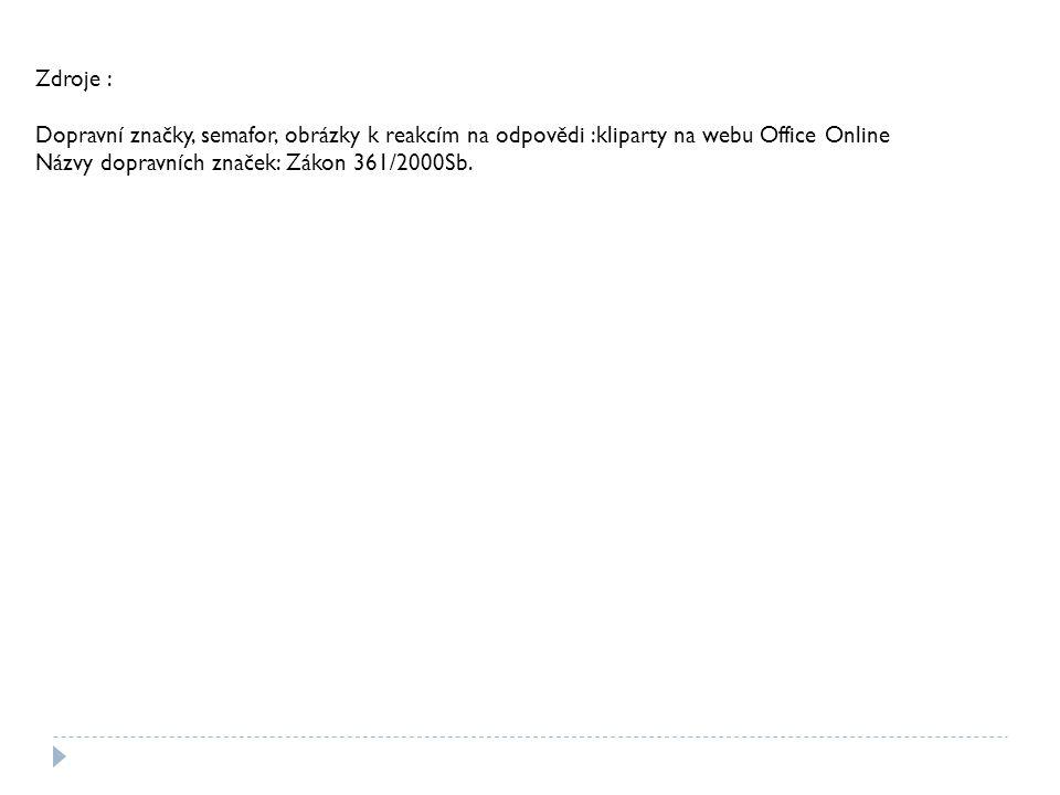 Zdroje : Dopravní značky, semafor, obrázky k reakcím na odpovědi :kliparty na webu Office Online.