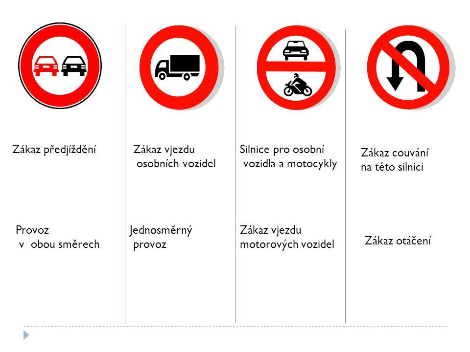 Zákaz předjíždění Zákaz vjezdu. osobních vozidel. Silnice pro osobní. vozidla a motocykly. Zákaz couvání.