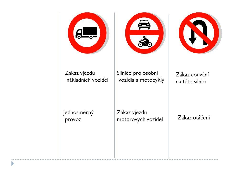 Zákaz vjezdu nákladních vozidel. Silnice pro osobní. vozidla a motocykly. Zákaz couvání. na této silnici.