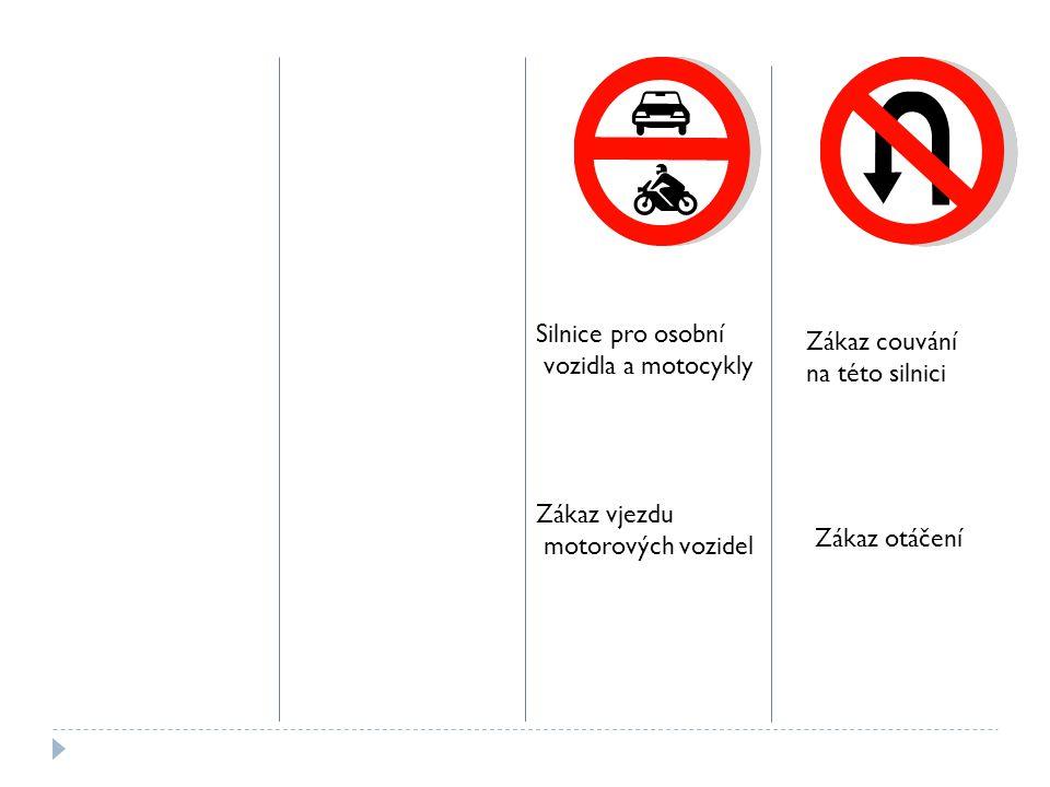 Silnice pro osobní vozidla a motocykly. Zákaz couvání. na této silnici. Zákaz vjezdu. motorových vozidel.