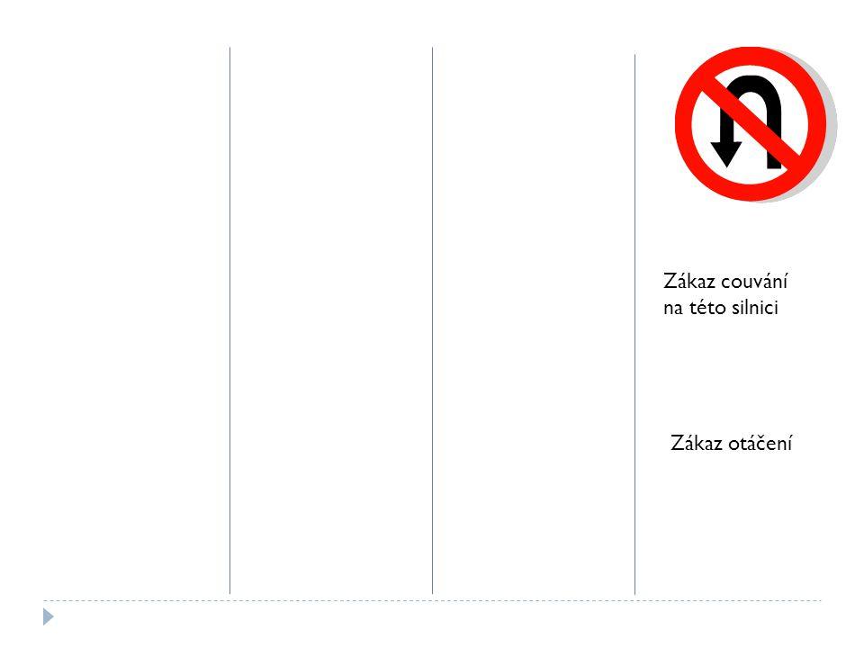 Zákaz couvání na této silnici Zákaz otáčení
