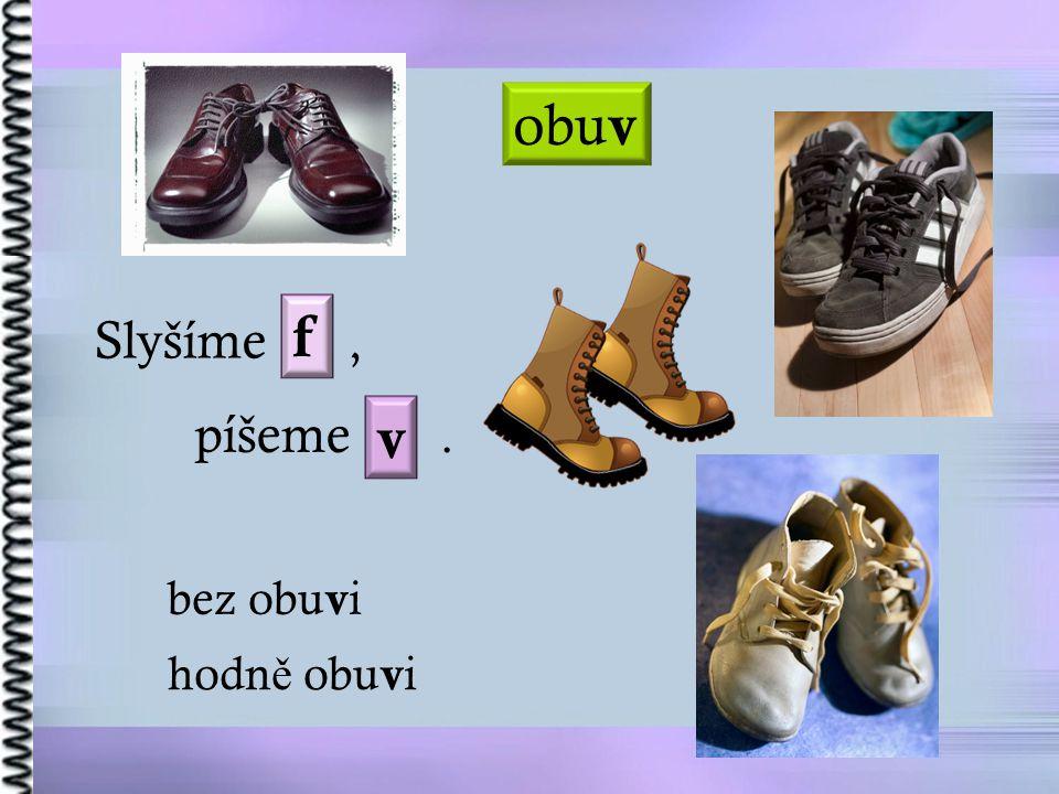 obuv f Slyšíme , píšeme . v bez obuvi hodně obuvi