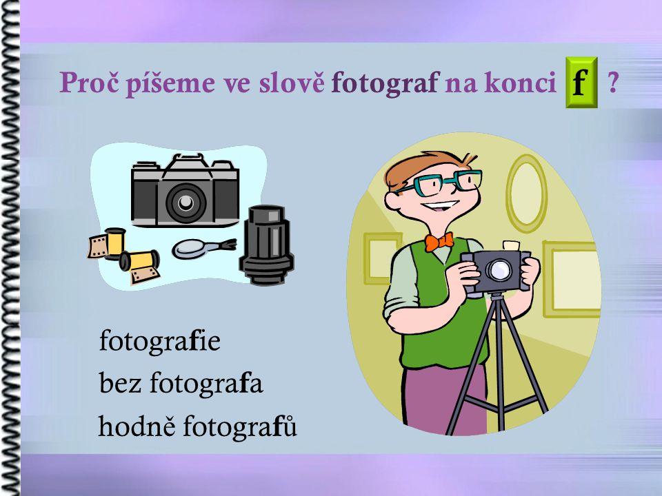 f Proč píšeme ve slově fotograf na konci fotografie bez fotografa