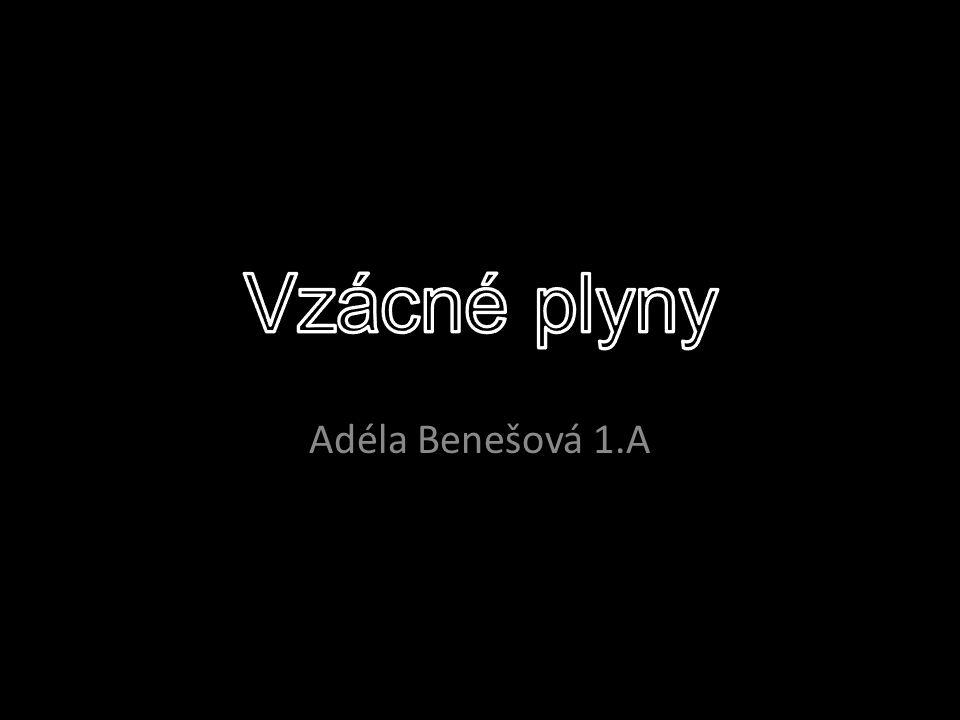 Vzácné plyny Adéla Benešová 1.A