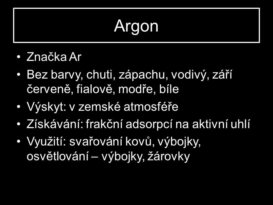 Argon Značka Ar. Bez barvy, chuti, zápachu, vodivý, září červeně, fialově, modře, bíle. Výskyt: v zemské atmosféře.