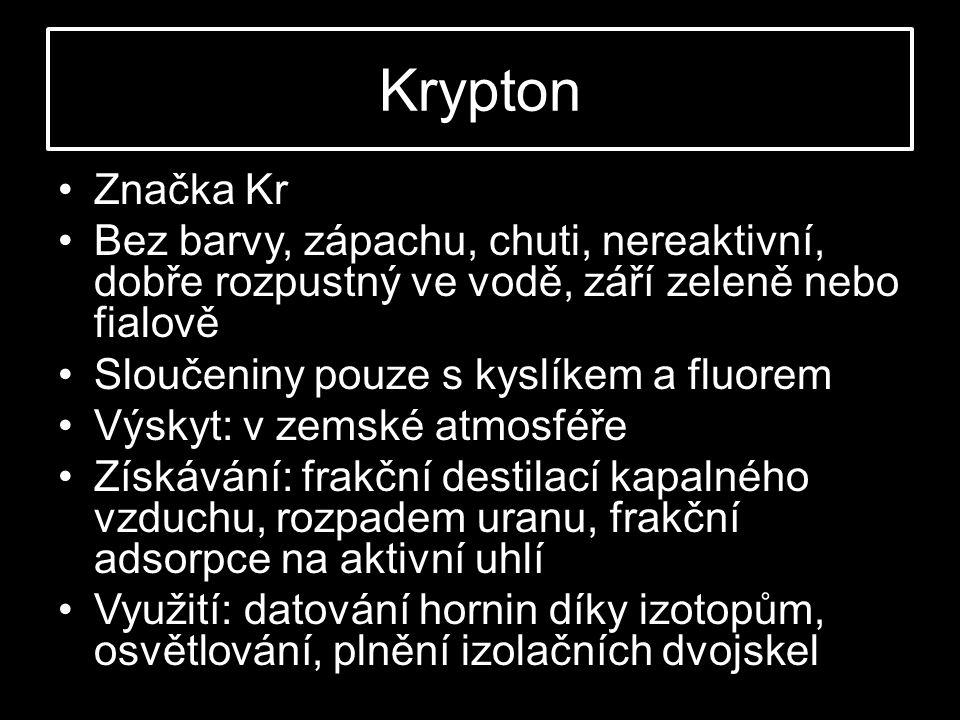 Krypton Značka Kr. Bez barvy, zápachu, chuti, nereaktivní, dobře rozpustný ve vodě, září zeleně nebo fialově.