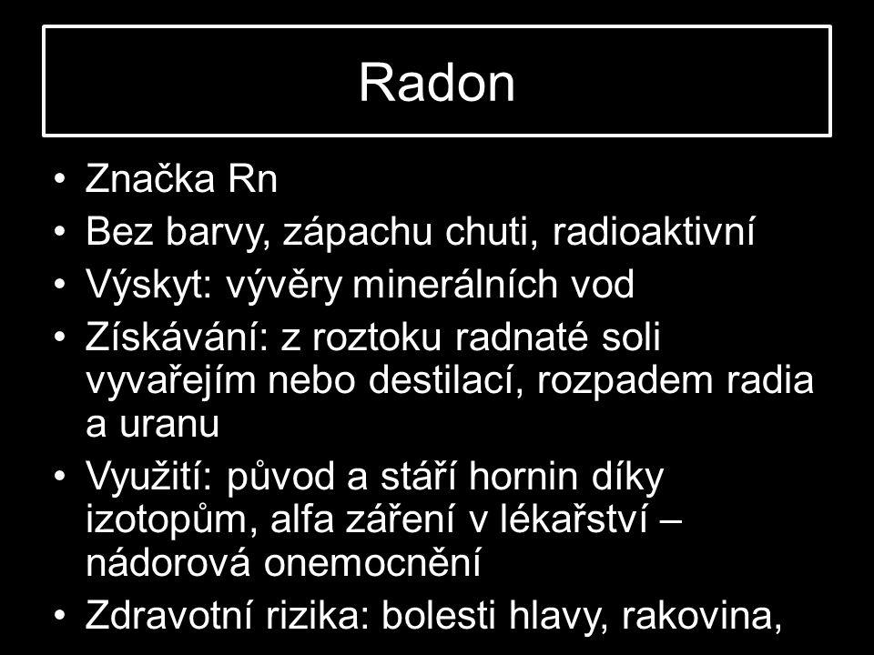 Radon Značka Rn Bez barvy, zápachu chuti, radioaktivní
