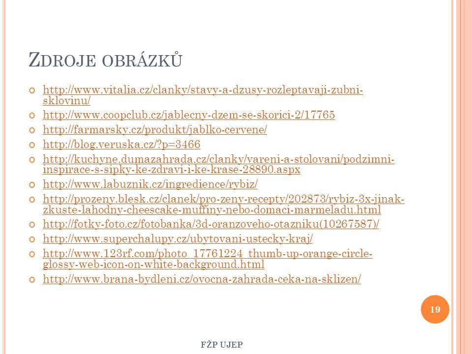 Zdroje obrázků http://www.vitalia.cz/clanky/stavy-a-dzusy-rozleptavaji-zubni- sklovinu/ http://www.coopclub.cz/jablecny-dzem-se-skorici-2/17765.