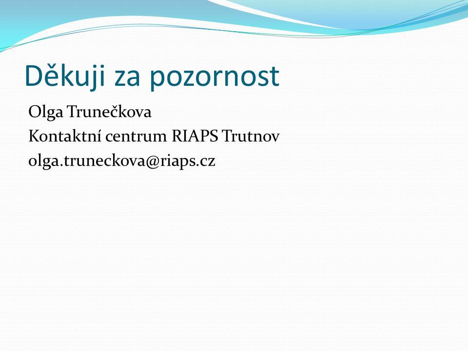 Děkuji za pozornost Olga Trunečkova Kontaktní centrum RIAPS Trutnov olga.truneckova@riaps.cz