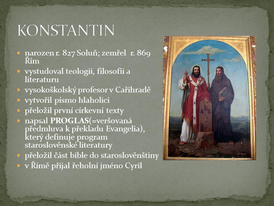 KONSTANTIN narozen r. 827 Soluň; zemřel r. 869 Řím