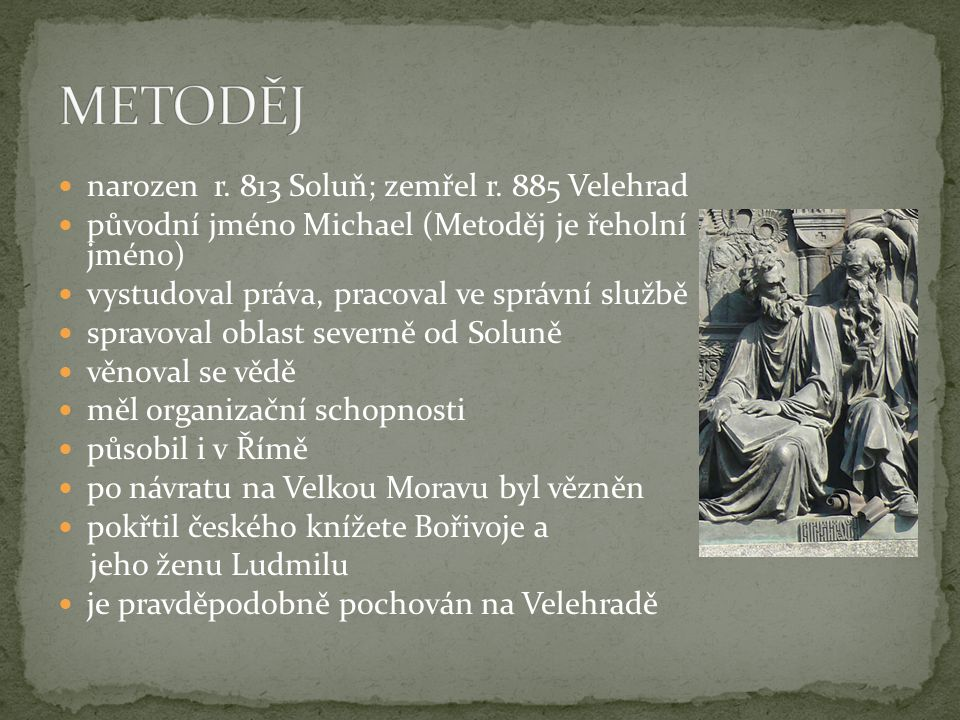 METODĚJ narozen r. 813 Soluň; zemřel r. 885 Velehrad