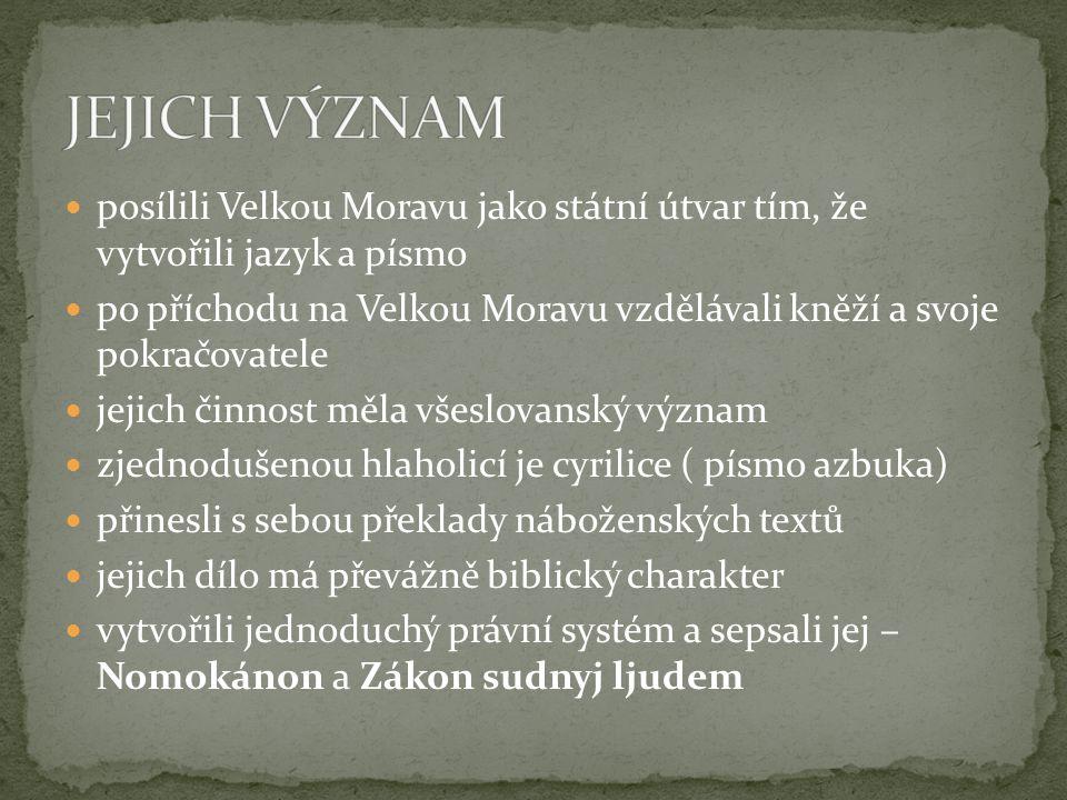 JEJICH VÝZNAM posílili Velkou Moravu jako státní útvar tím, že vytvořili jazyk a písmo.