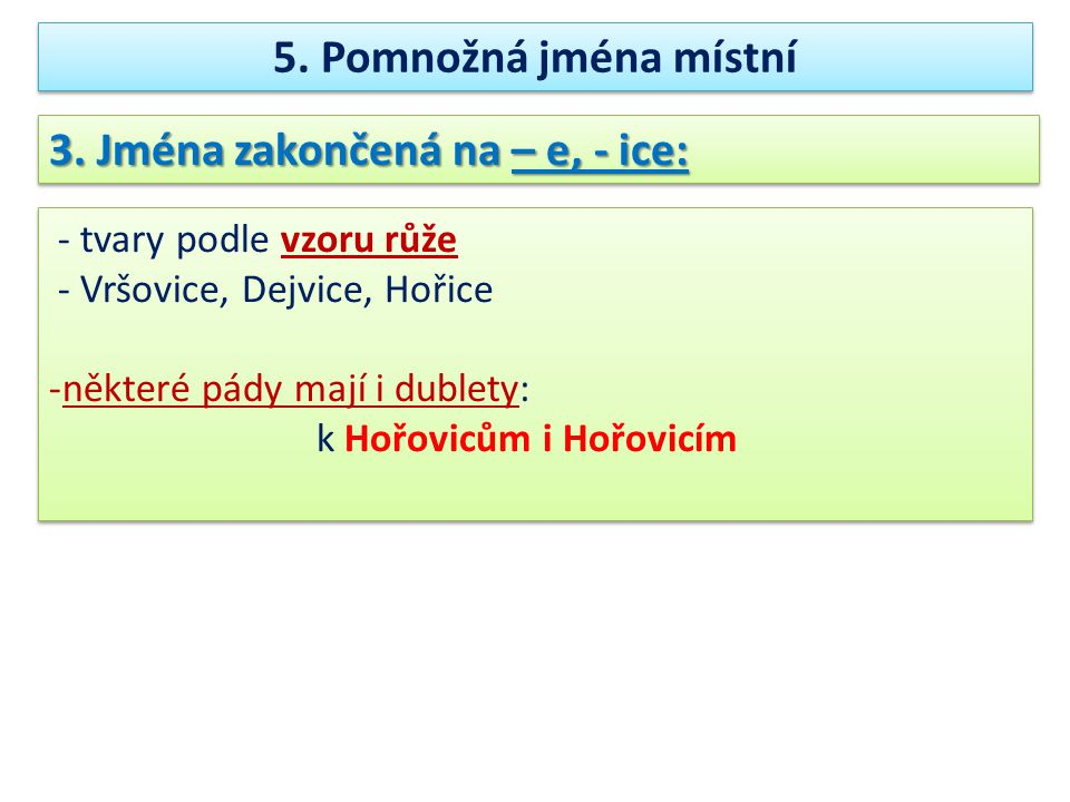 3. Jména zakončená na – e, - ice: