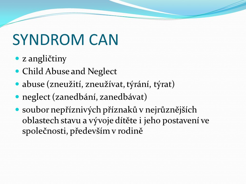 SYNDROM CAN z angličtiny Child Abuse and Neglect