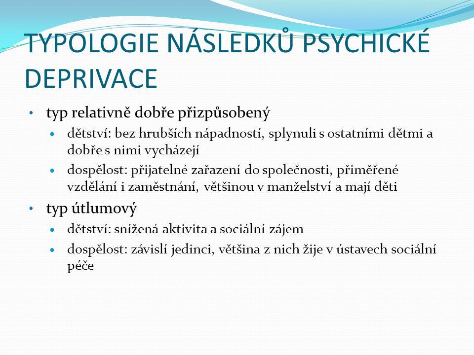 TYPOLOGIE NÁSLEDKŮ PSYCHICKÉ DEPRIVACE