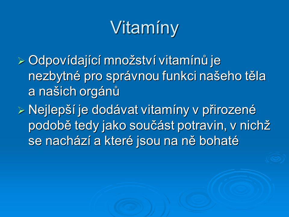Vitamíny Odpovídající množství vitamínů je nezbytné pro správnou funkci našeho těla a našich orgánů.