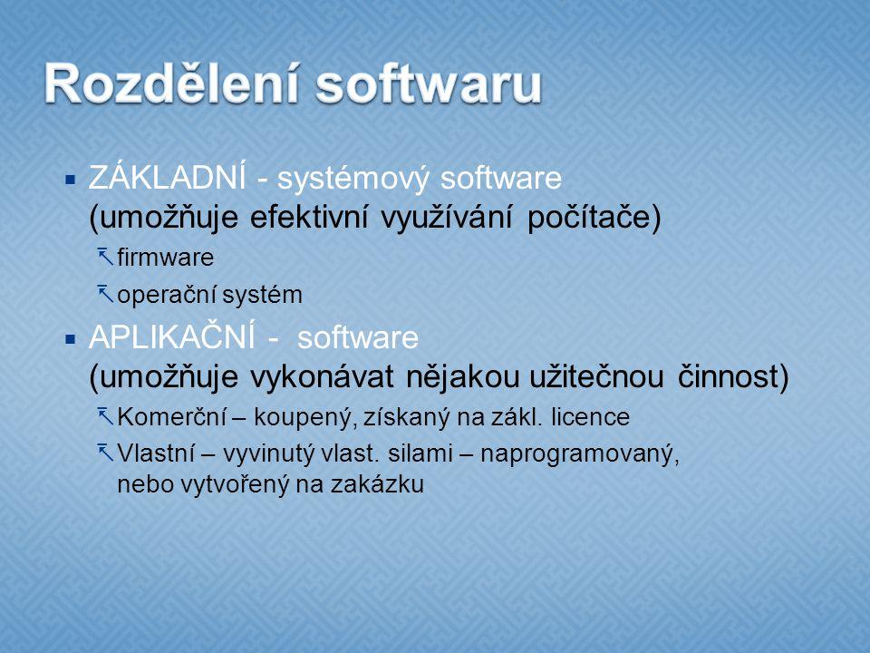 Rozdělení softwaru ZÁKLADNÍ - systémový software (umožňuje efektivní využívání počítače) firmware.