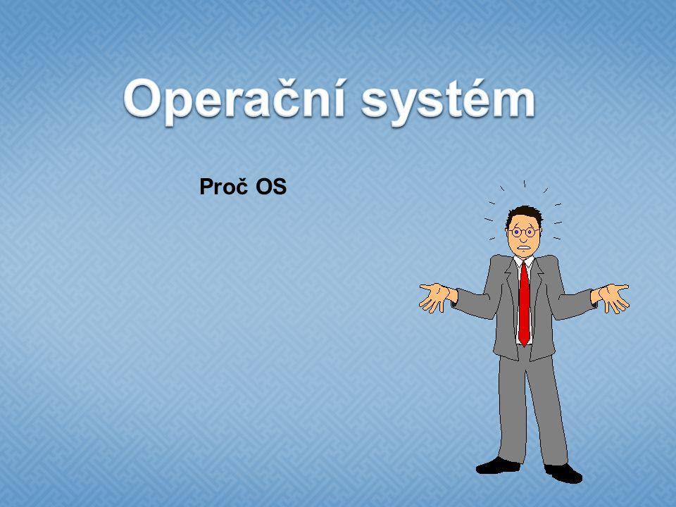 Operační systém Proč OS