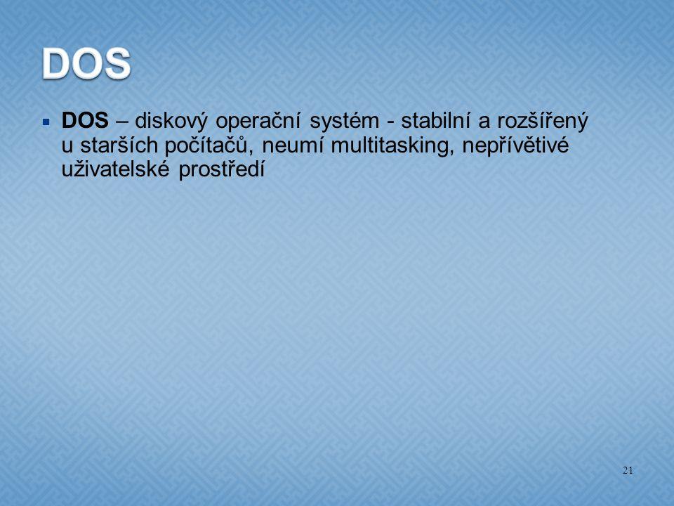 DOS DOS – diskový operační systém - stabilní a rozšířený u starších počítačů, neumí multitasking, nepřívětivé uživatelské prostředí.