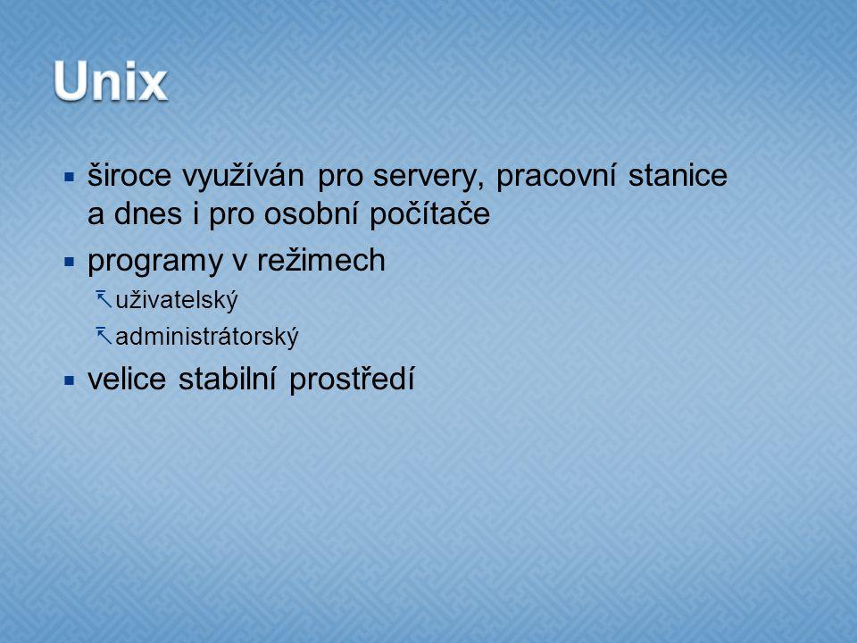 Unix široce využíván pro servery, pracovní stanice a dnes i pro osobní počítače. programy v režimech.