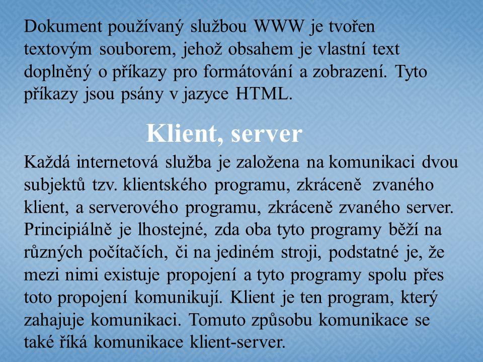 Dokument používaný službou WWW je tvořen textovým souborem, jehož obsahem je vlastní text doplněný o příkazy pro formátování a zobrazení. Tyto příkazy jsou psány v jazyce HTML.