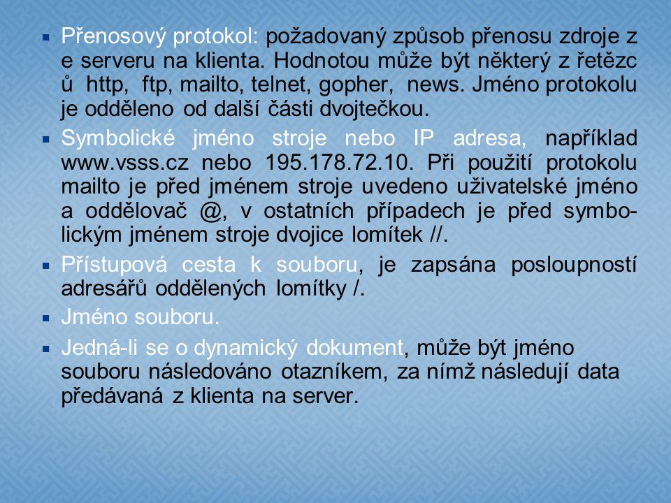 Přenosový protokol: požadovaný způsob přenosu zdroje ze serveru na klienta. Hodnotou může být některý z řetězců http, ftp, mailto, telnet, gopher, news. Jméno protokolu je odděleno od další části dvojtečkou.