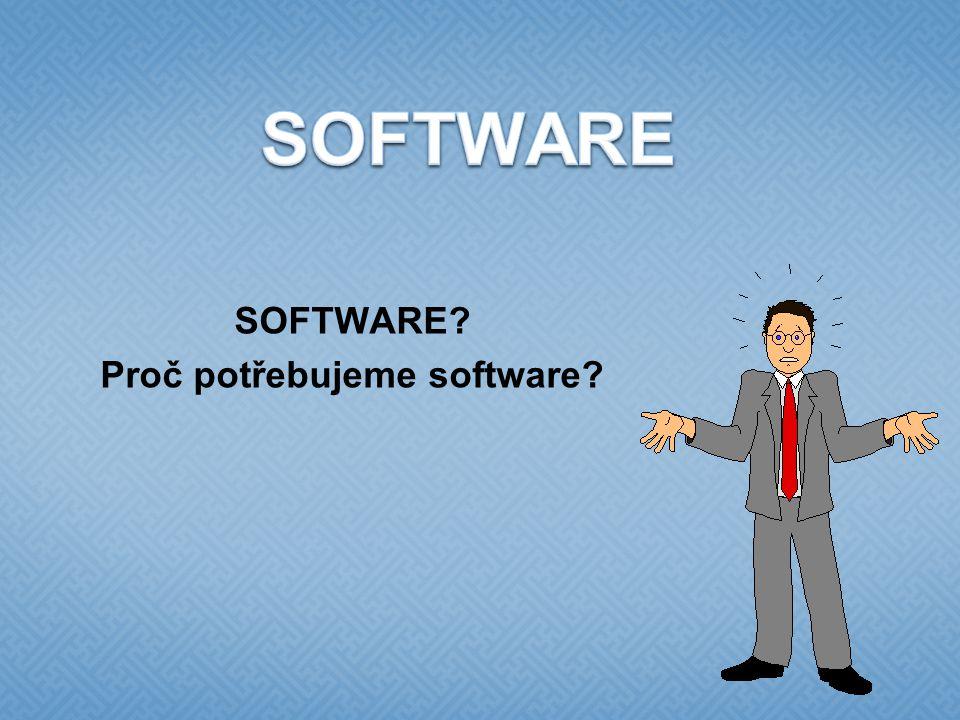 SOFTWARE Proč potřebujeme software