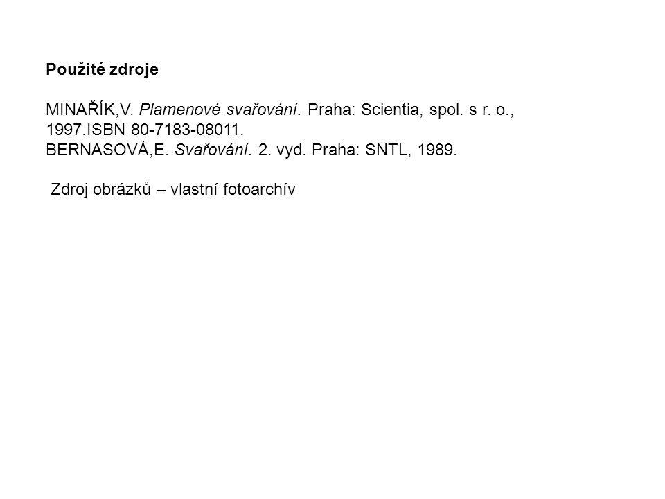 Použité zdroje MINAŘÍK,V. Plamenové svařování. Praha: Scientia, spol. s r. o., 1997.ISBN 80-7183-08011.