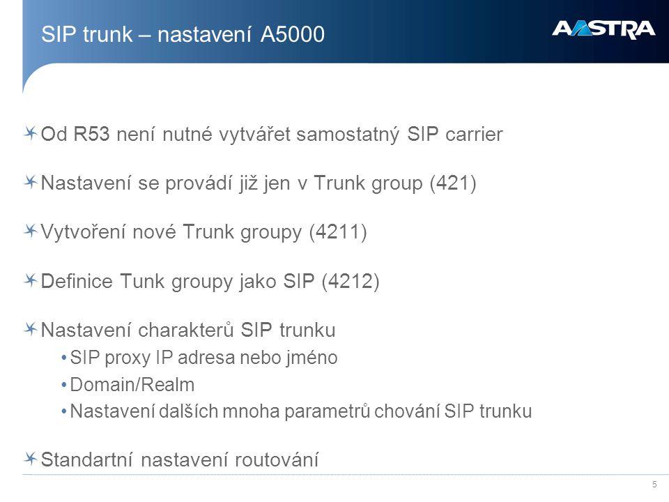 SIP trunk – nastavení A5000 Od R53 není nutné vytvářet samostatný SIP carrier. Nastavení se provádí již jen v Trunk group (421)