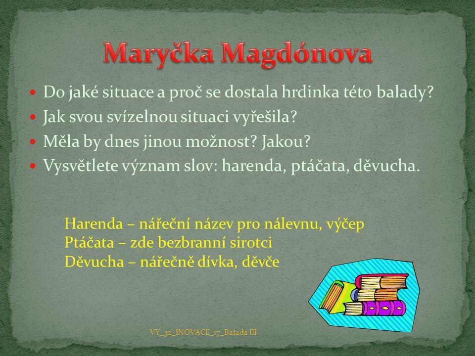 Maryčka Magdónova Do jaké situace a proč se dostala hrdinka této balady Jak svou svízelnou situaci vyřešila