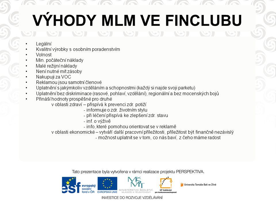 VÝHODY MLM VE FINCLUBU Legální Kvalitní výrobky s osobním poradenstvím