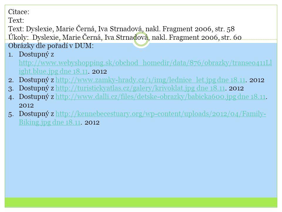 Citace: Text: Text: Dyslexie, Marie Černá, Iva Strnadová, nakl. Fragment 2006, str. 58.