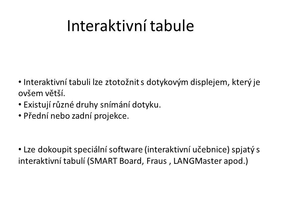 Interaktivní tabule Interaktivní tabuli lze ztotožnit s dotykovým displejem, který je ovšem větší. Existují různé druhy snímání dotyku.