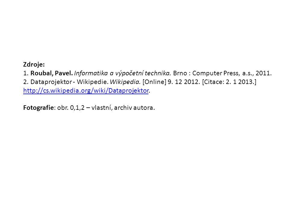 Zdroje: 1. Roubal, Pavel. Informatika a výpočetní technika. Brno : Computer Press, a.s., 2011.