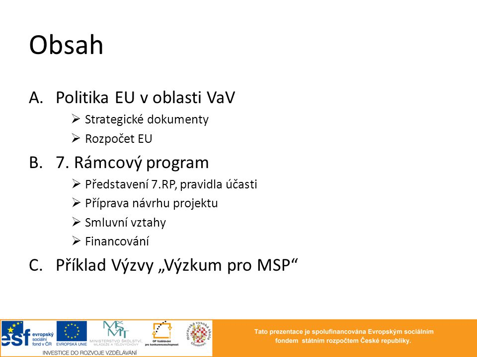 Obsah Politika EU v oblasti VaV 7. Rámcový program