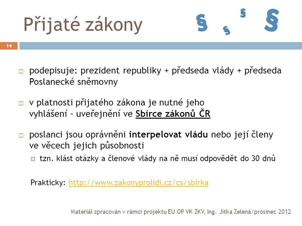 § § Přijaté zákony. § § podepisuje: prezident republiky + předseda vlády + předseda Poslanecké sněmovny.