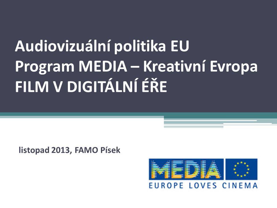 Audiovizuální politika EU Program MEDIA – Kreativní Evropa FILM V DIGITÁLNÍ ÉŘE