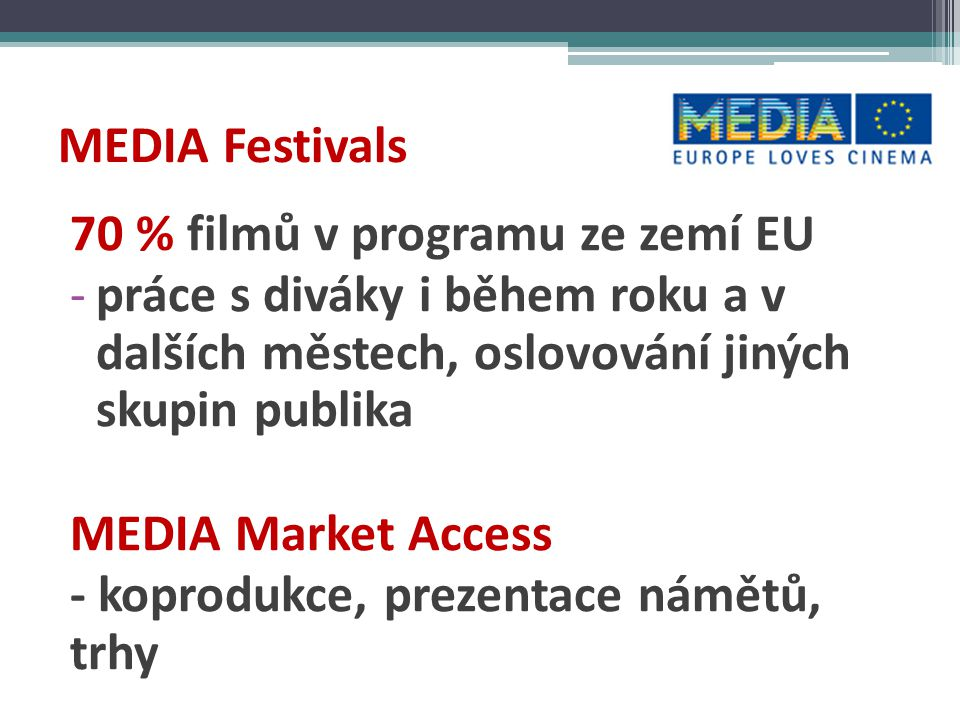 MEDIA Festivals 70 % filmů v programu ze zemí EU. práce s diváky i během roku a v dalších městech, oslovování jiných skupin publika.