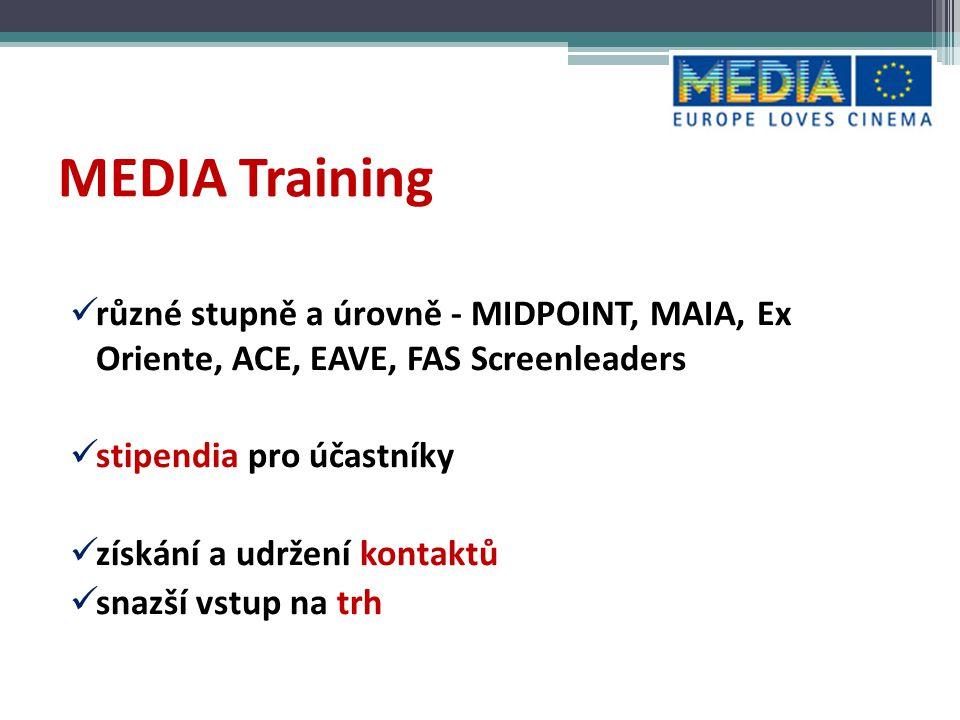 MEDIA Training různé stupně a úrovně - MIDPOINT, MAIA, Ex Oriente, ACE, EAVE, FAS Screenleaders. stipendia pro účastníky.