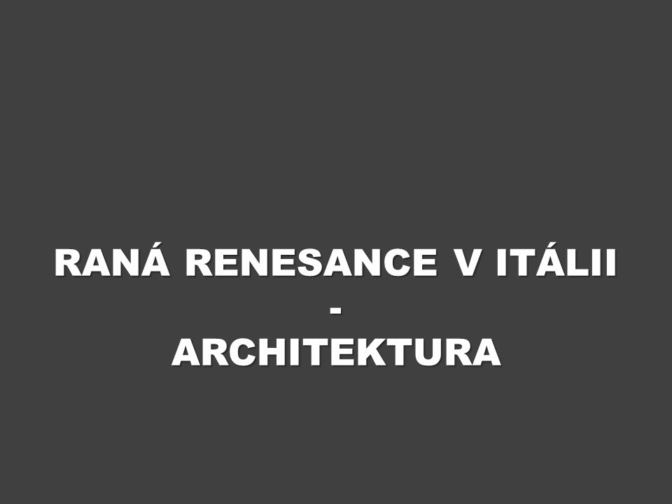 RANÁ RENESANCE V ITÁLII - ARCHITEKTURA