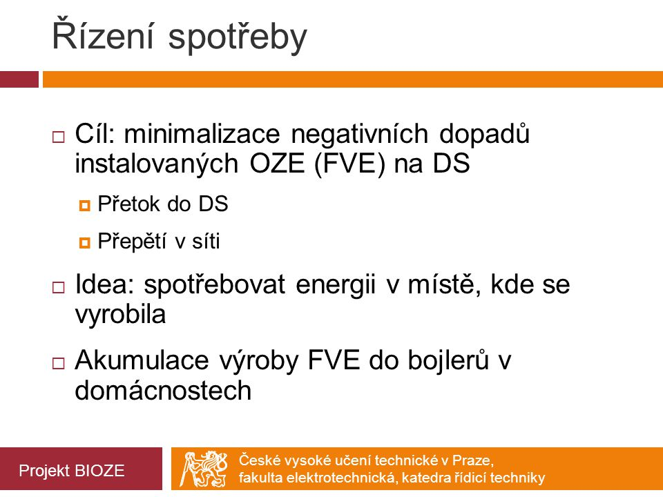 Řízení spotřeby Cíl: minimalizace negativních dopadů instalovaných OZE (FVE) na DS. Přetok do DS. Přepětí v síti.