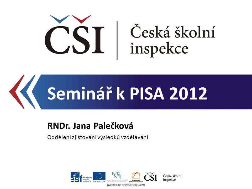 Seminář k PISA 2012 RNDr. Jana Palečková