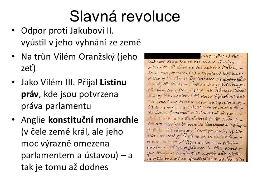 Slavná revoluce Odpor proti Jakubovi II. vyústil v jeho vyhnání ze země. Na trůn Vilém Oranžský (jeho zeť)