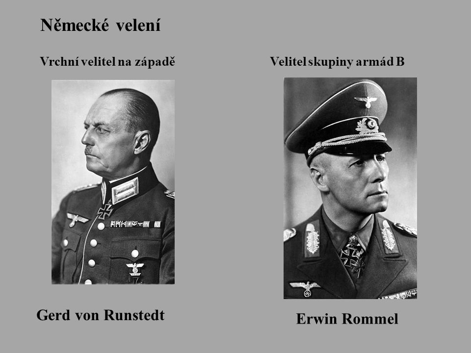 Německé velení Gerd von Runstedt Erwin Rommel Vrchní velitel na západě